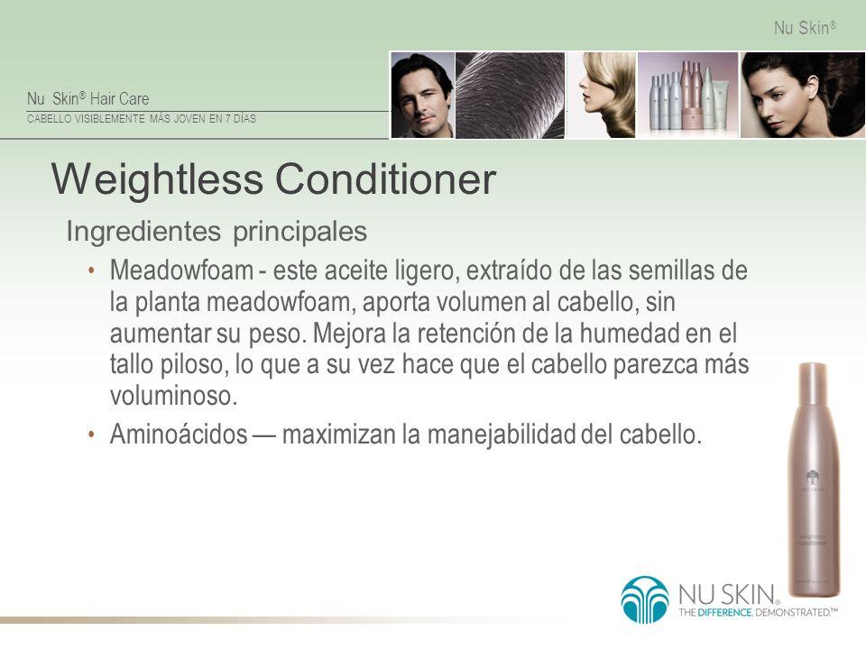 Nu Skin ® Hair Care CABELLO VISIBLEMENTE MÁS JOVEN EN 7 DÍAS Nu Skin ® Weightless Conditioner Ingredientes principales Meadowfoam - este aceite ligero