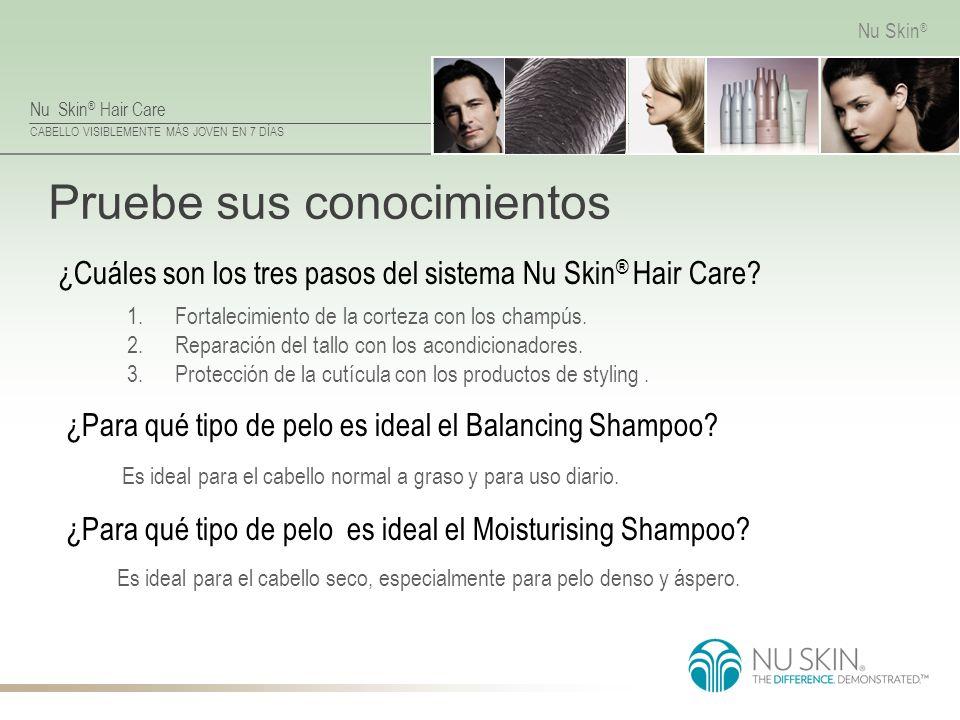 Nu Skin ® Hair Care CABELLO VISIBLEMENTE MÁS JOVEN EN 7 DÍAS Nu Skin ® Pruebe sus conocimientos Es ideal para el cabello seco, especialmente para pelo