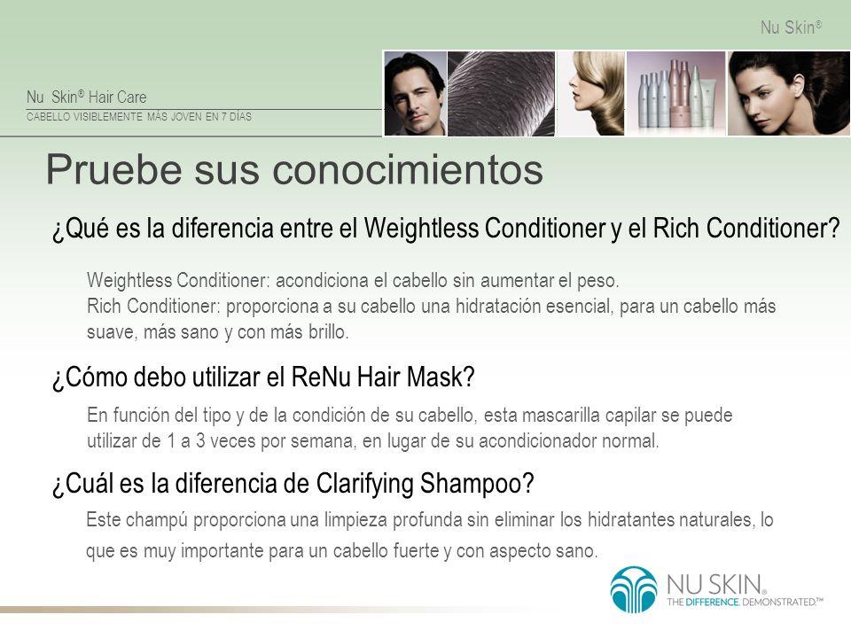 Nu Skin ® Hair Care CABELLO VISIBLEMENTE MÁS JOVEN EN 7 DÍAS Nu Skin ® Pruebe sus conocimientos Este champú proporciona una limpieza profunda sin elim