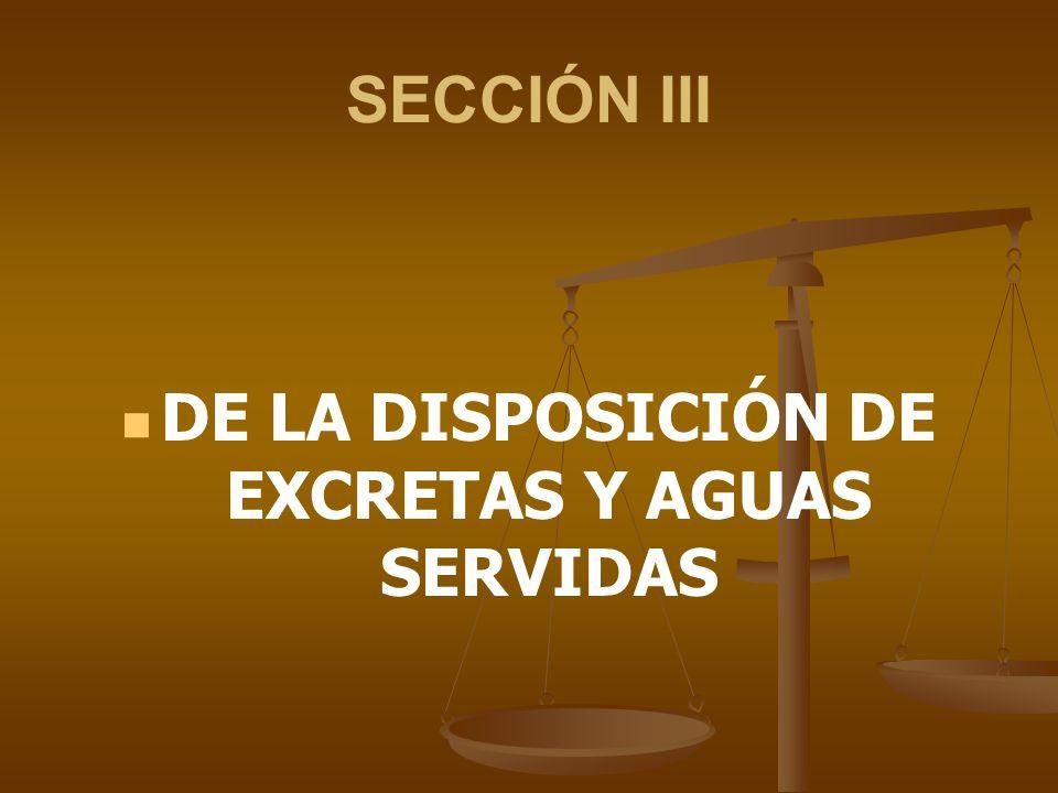 SECCIÓN III DE LA DISPOSICIÓN DE EXCRETAS Y AGUAS SERVIDAS