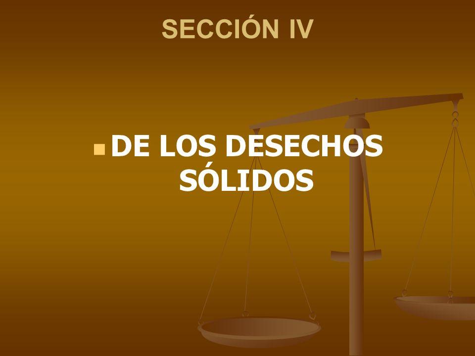 SECCIÓN IV DE LOS DESECHOS SÓLIDOS