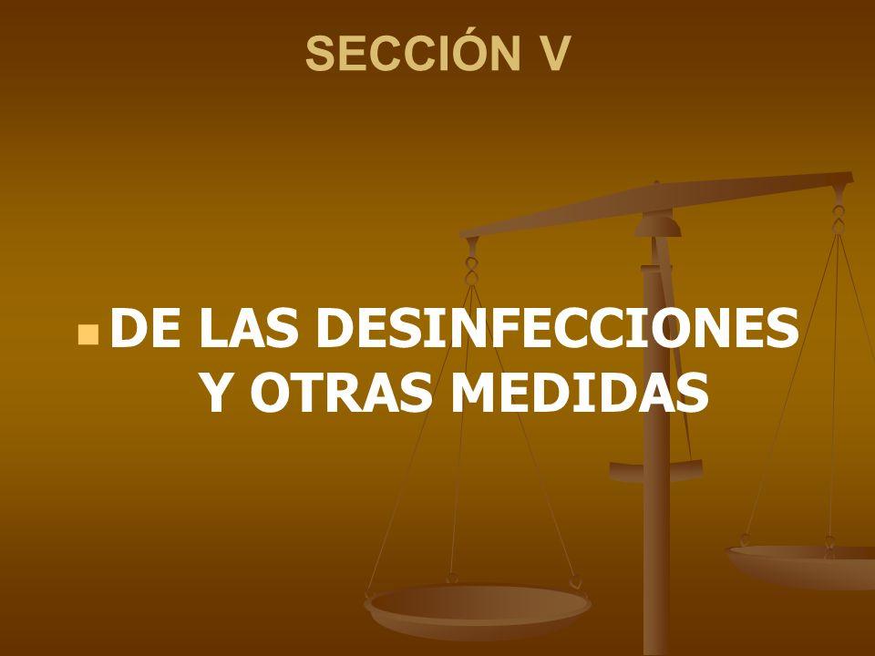 SECCIÓN V DE LAS DESINFECCIONES Y OTRAS MEDIDAS