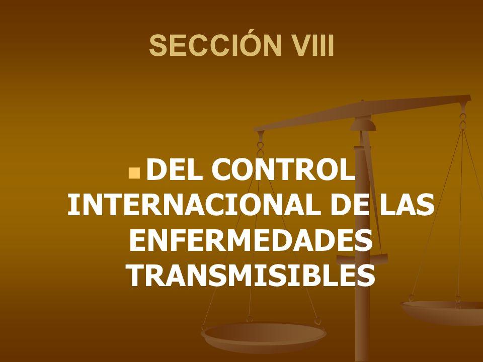 SECCIÓN VIII DEL CONTROL INTERNACIONAL DE LAS ENFERMEDADES TRANSMISIBLES