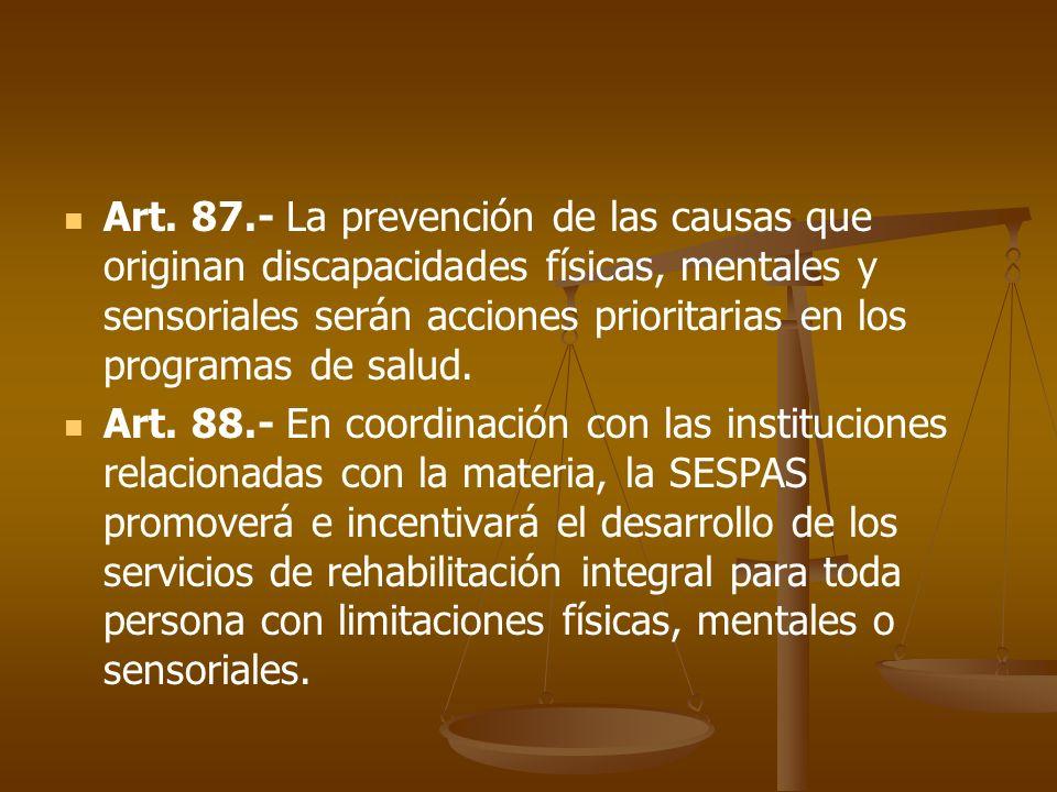 Art. 87.- La prevención de las causas que originan discapacidades físicas, mentales y sensoriales serán acciones prioritarias en los programas de salu