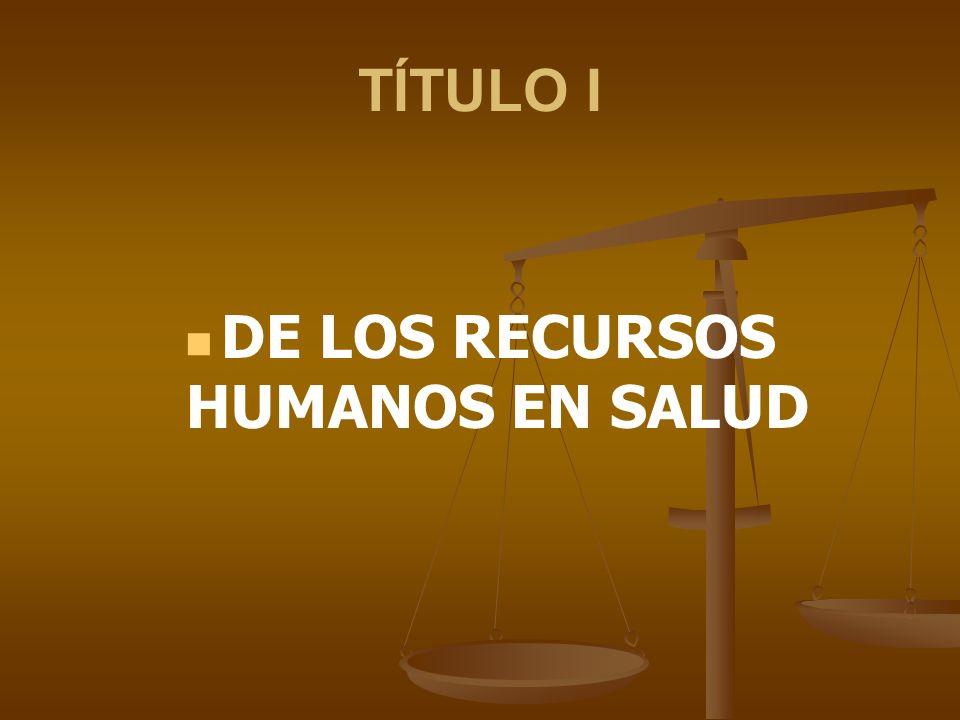 TÍTULO I DE LOS RECURSOS HUMANOS EN SALUD