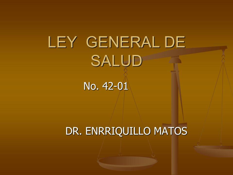 LEY GENERAL DE SALUD No. 42-01 DR. ENRRIQUILLO MATOS DR. ENRRIQUILLO MATOS