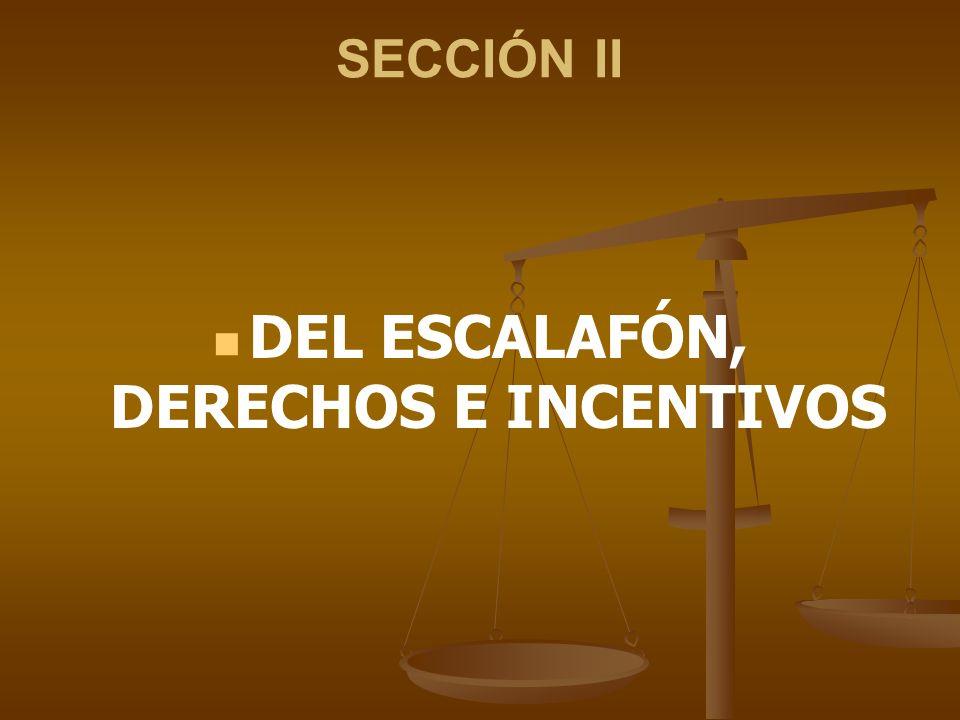 SECCIÓN II DEL ESCALAFÓN, DERECHOS E INCENTIVOS