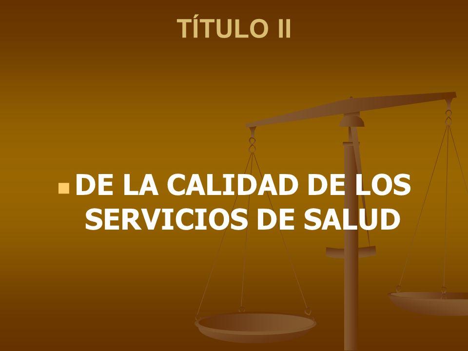 TÍTULO II DE LA CALIDAD DE LOS SERVICIOS DE SALUD