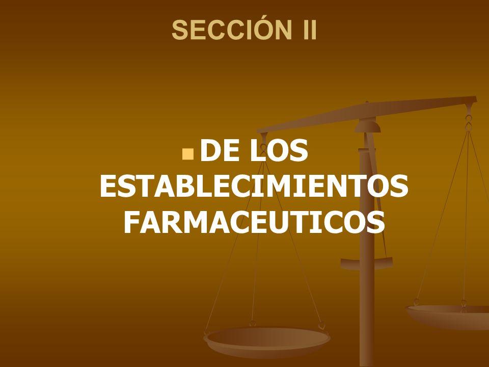 SECCIÓN II DE LOS ESTABLECIMIENTOS FARMACEUTICOS