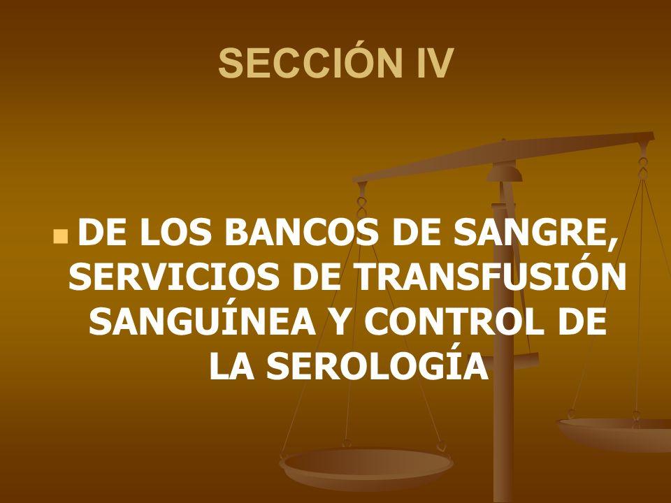SECCIÓN IV DE LOS BANCOS DE SANGRE, SERVICIOS DE TRANSFUSIÓN SANGUÍNEA Y CONTROL DE LA SEROLOGÍA