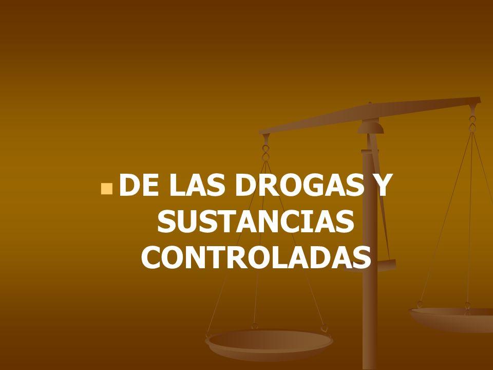 DE LAS DROGAS Y SUSTANCIAS CONTROLADAS