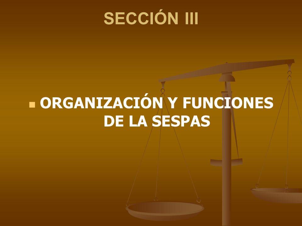 SECCIÓN III ORGANIZACIÓN Y FUNCIONES DE LA SESPAS