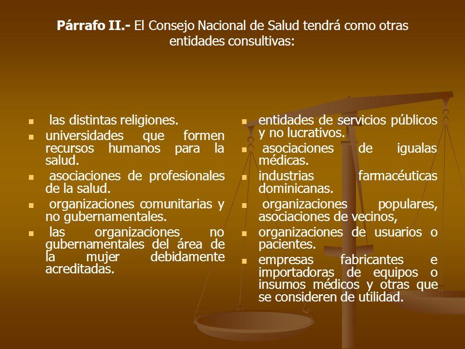 Párrafo II.- El Consejo Nacional de Salud tendrá como otras entidades consultivas: las distintas religiones.