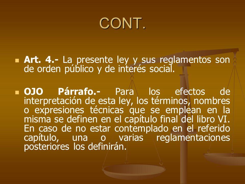 CONT.Art. 4.- La presente ley y sus reglamentos son de orden público y de interés social.