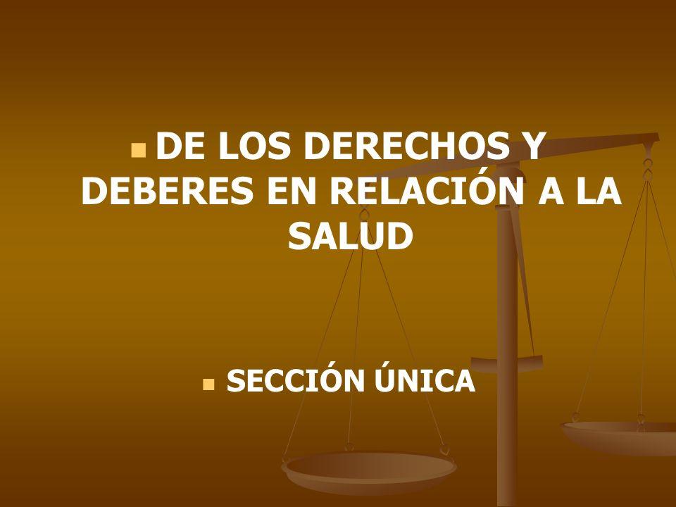 DE LOS DERECHOS Y DEBERES EN RELACIÓN A LA SALUD SECCIÓN ÚNICA