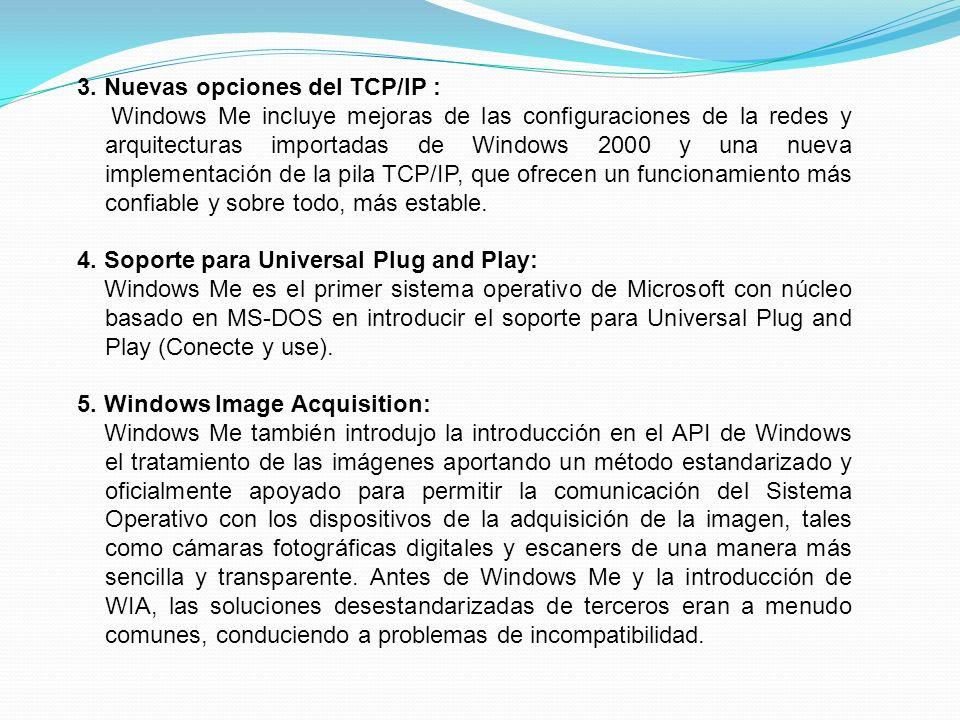 3. Nuevas opciones del TCP/IP : Windows Me incluye mejoras de las configuraciones de la redes y arquitecturas importadas de Windows 2000 y una nueva i