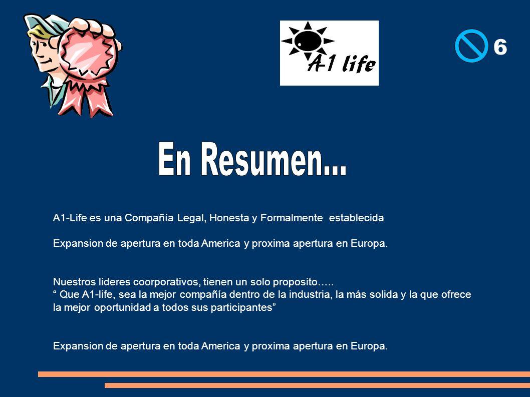 A1-Life es una Compañía Legal, Honesta y Formalmente establecida Expansion de apertura en toda America y proxima apertura en Europa. Nuestros lideres