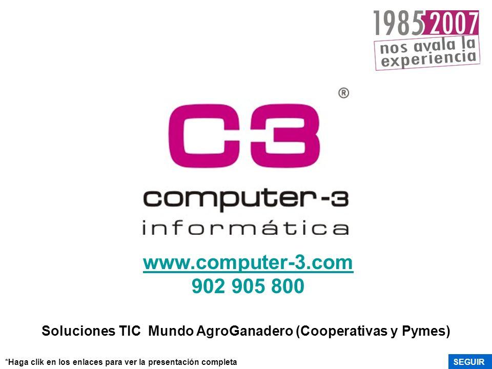 www.computer-3.com 902 905 800 Soluciones TIC Mundo AgroGanadero (Cooperativas y Pymes) SEGUIR*Haga clik en los enlaces para ver la presentación compl