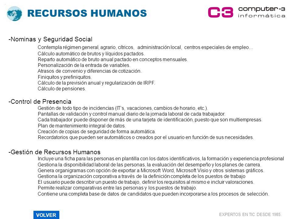 RECURSOS HUMANOS EXPERTOS EN TIC DESDE 1985. -Nominas y Seguridad Social Contempla régimen general, agrario, cítricos, administración local, centros e