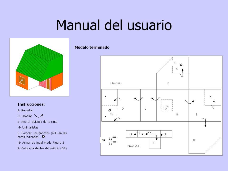 Manual del usuario A B J IG OR IF C D E F H 5412 3 GA FIGURA 1 FIGURA 2 GA Modelo terminado Instrucciones: 1- Recortar 2 –Doblar 3- Retirar plástico d