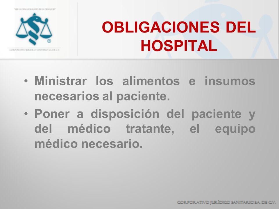 OBLIGACIONES DEL HOSPITAL Poner a disposición del paciente, personal de guardia, propio del establecimiento, las 24 horas del día, durante su internamiento.