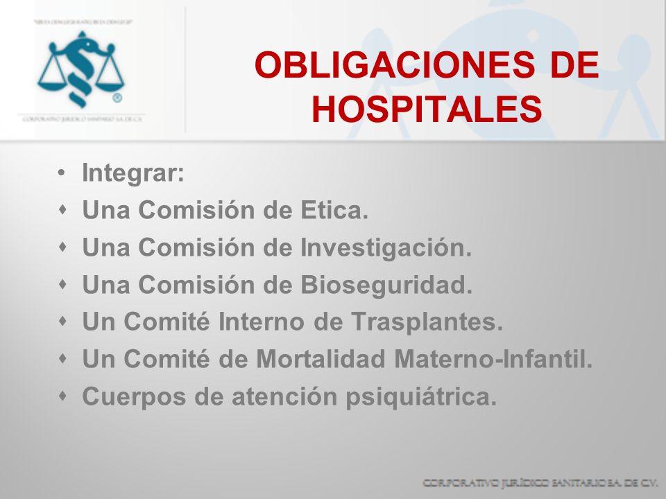 OBLIGACIONES DE HOSPITALES Tener los responsables que determinen las disposiciones correspondientes (establecimiento, farmacia, laboratorios, trasplantes, banco de sangre, etc.) Practicar necropsias cuando se tenga: - Autorización sanitaria.