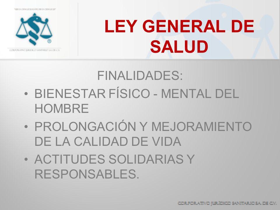 LEY GENERAL DE SALUD FINALIDADES: DISFRUTE DE LOS SERVICIOS DE SALUD Y DE ASISTENCIA SOCIAL ADECUADO APROVECHAMIENTO Y UTILIZACIÓN DE LOS SERVICIOS