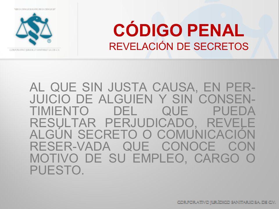 CÓDIGO PENAL REVELACIÓN DE SECRETOS SANCIÓN: 30 A 200 JORNADAS DE TRABAJO.