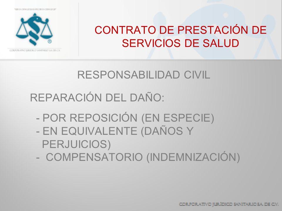 CONTRATO DE PRESTACIÓN DE SERVICIOS DE SALUD RESPONSABILIDAD CIVIL INDEMNIZACIÓN: - SE FIJA DE ACUERDO A LA LEY FEDERAL DEL TRABAJO - 4 (S.M.) (1095) = 100 % - HASTA 1/3 MAS POR DAÑO MORAL