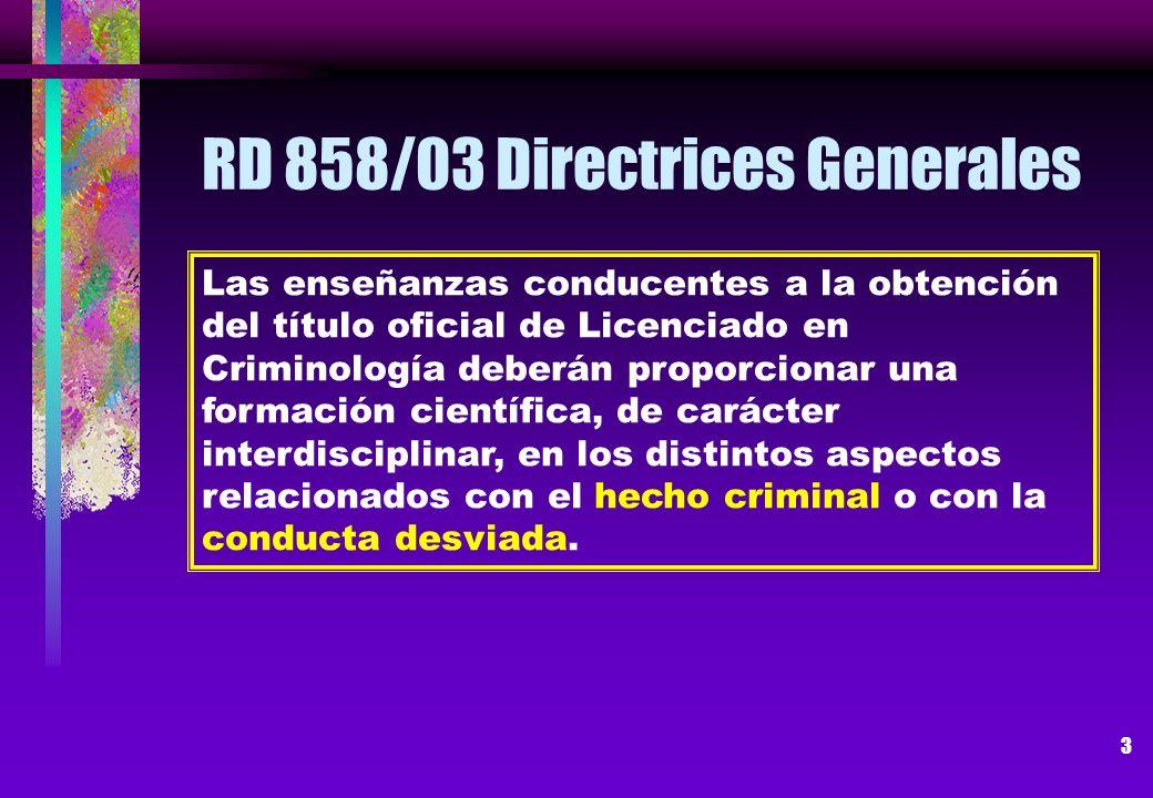 3 RD 858/03 Directrices Generales Las enseñanzas conducentes a la obtención del título oficial de Licenciado en Criminología deberán proporcionar una