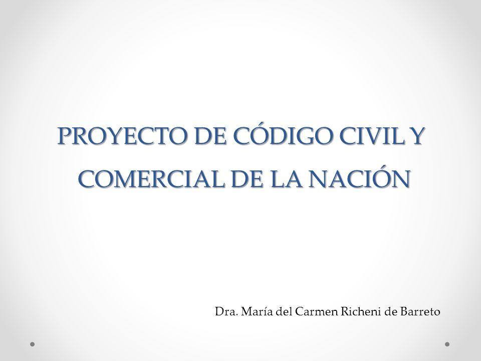 PROYECTO DE CÓDIGO CIVIL Y COMERCIAL DE LA NACIÓN Dra. María del Carmen Richeni de Barreto