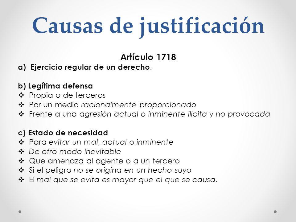 Causas de justificación Artículo 1718 a) Ejercicio regular de un derecho. b) Legítima defensa Propia o de terceros Por un medio racionalmente proporci