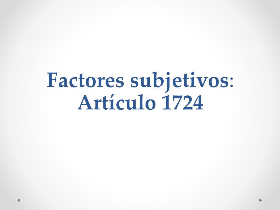 Factores subjetivos: Artículo 1724