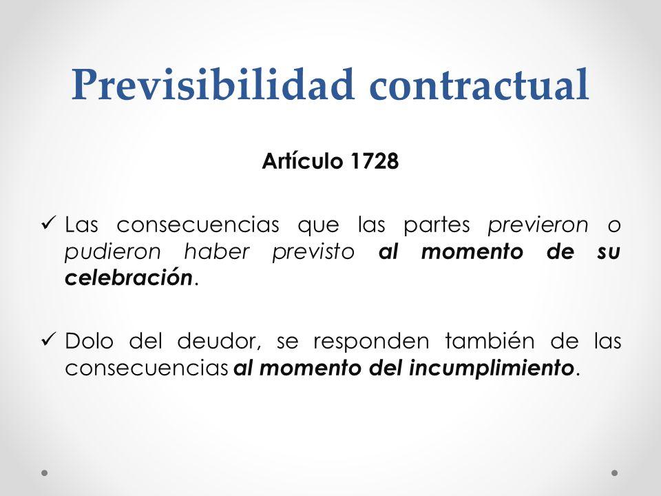 Previsibilidad contractual Artículo 1728 Las consecuencias que las partes previeron o pudieron haber previsto al momento de su celebración. Dolo del d