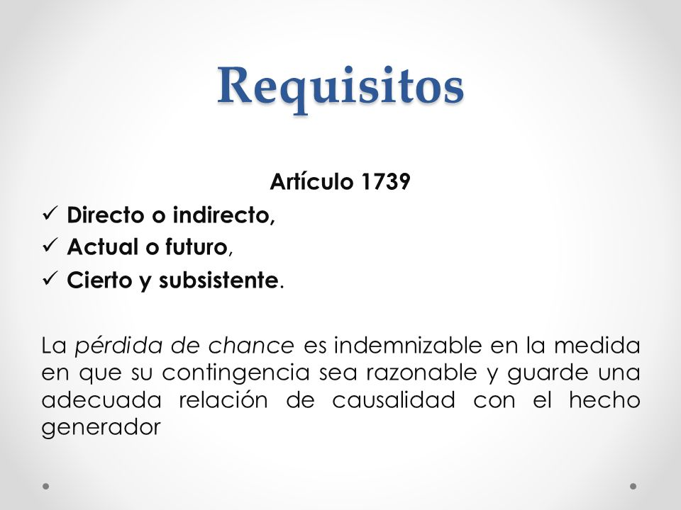 Requisitos Artículo 1739 Directo o indirecto, Actual o futuro, Cierto y subsistente. La pérdida de chance es indemnizable en la medida en que su conti