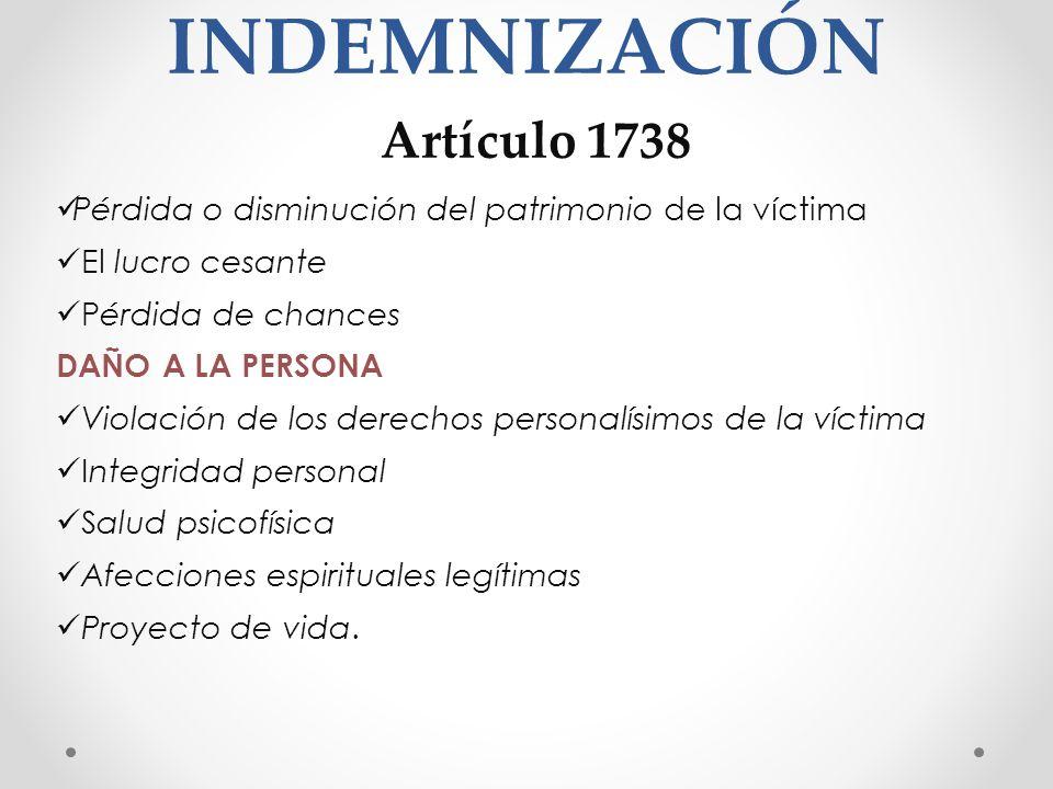 INDEMNIZACIÓN Artículo 1738 Pérdida o disminución del patrimonio de la víctima El lucro cesante Pérdida de chances DAÑO A LA PERSONA Violación de los