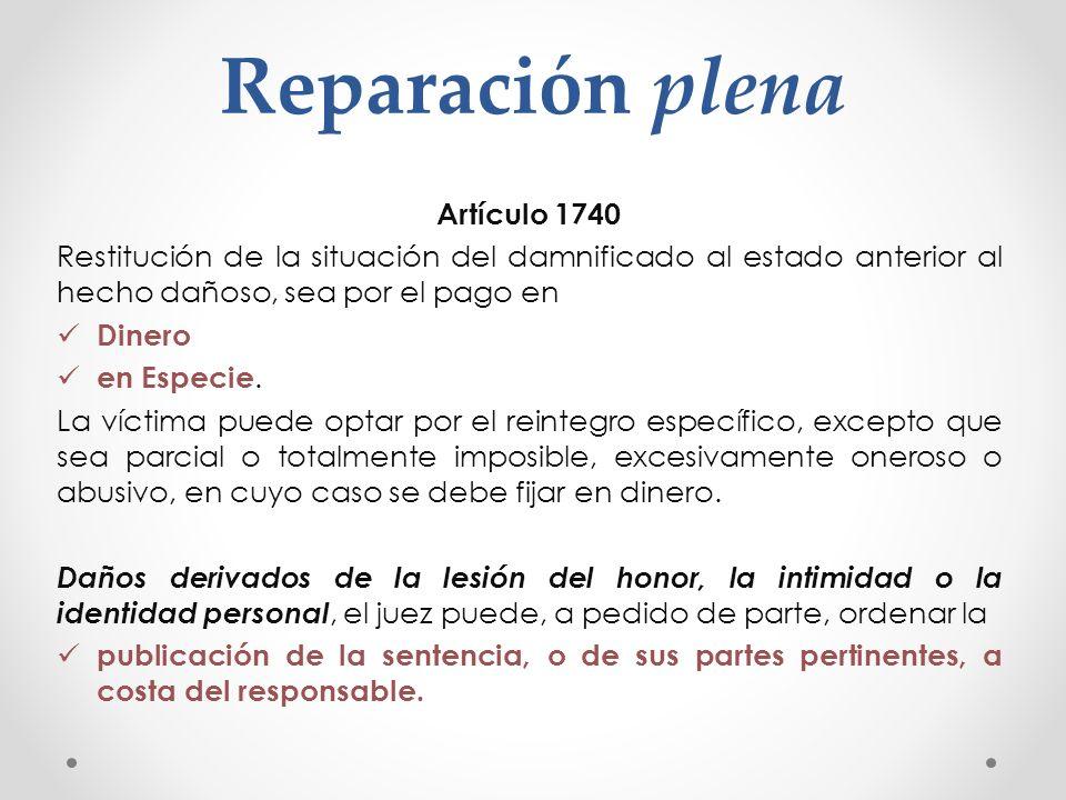Reparación plena Artículo 1740 Restitución de la situación del damnificado al estado anterior al hecho dañoso, sea por el pago en Dinero en Especie. L