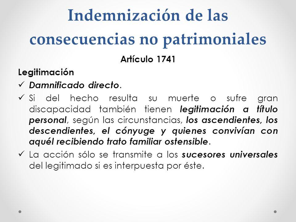 Indemnización de las consecuencias no patrimoniales Artículo 1741 Legitimación Damnificado directo. Si del hecho resulta su muerte o sufre gran discap