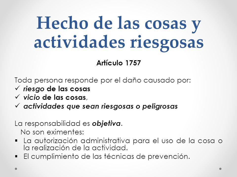 Hecho de las cosas y actividades riesgosas Artículo 1757 Toda persona responde por el daño causado por: riesgo de las cosas vicio de las cosas, activi