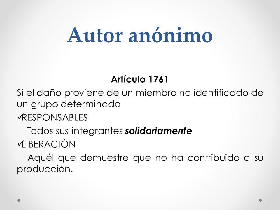 Autor anónimo Artículo 1761 Si el daño proviene de un miembro no identificado de un grupo determinado RESPONSABLES Todos sus integrantes solidariament