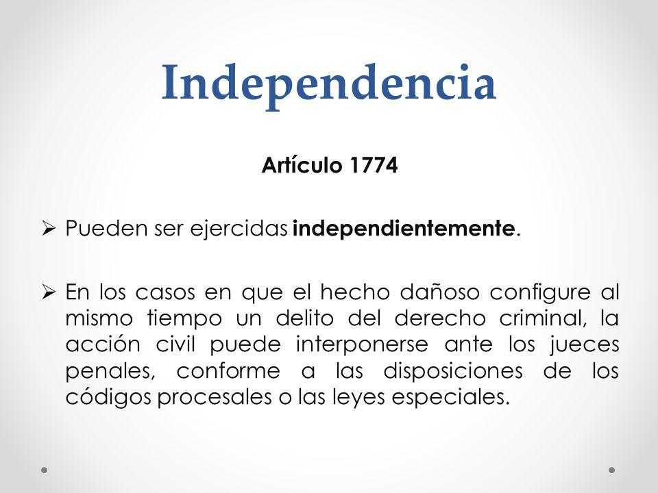 Independencia Artículo 1774 Pueden ser ejercidas independientemente. En los casos en que el hecho dañoso configure al mismo tiempo un delito del derec