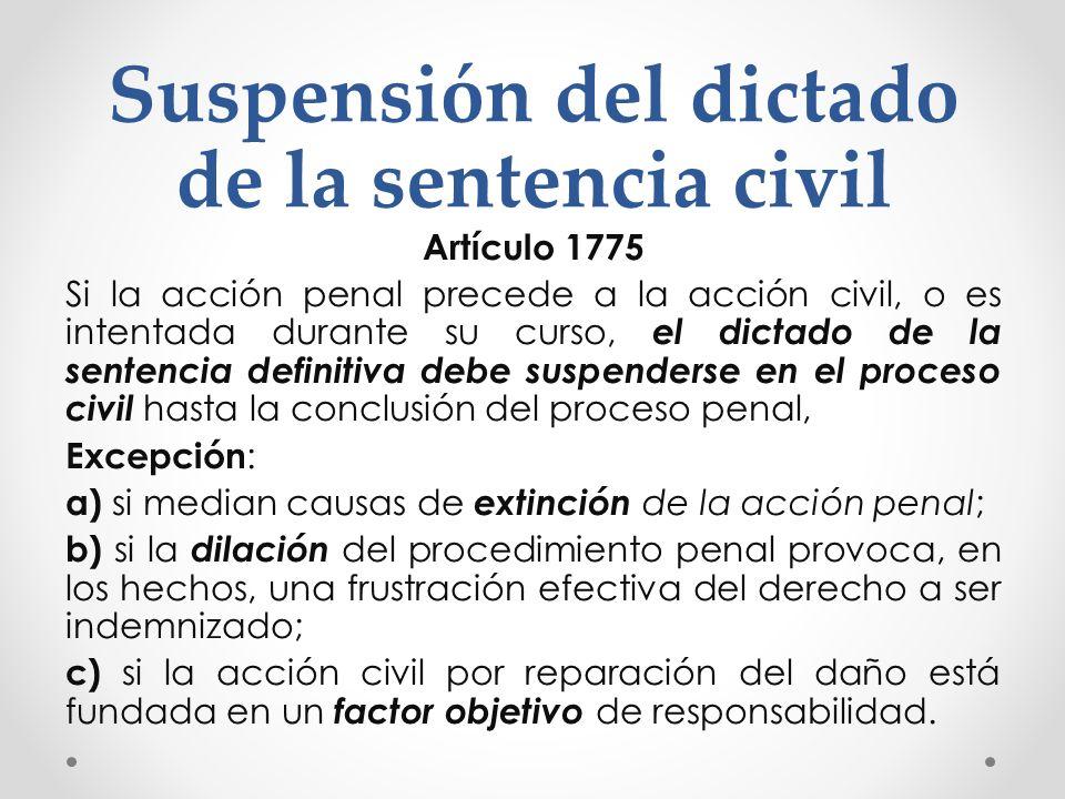 Suspensión del dictado de la sentencia civil Artículo 1775 Si la acción penal precede a la acción civil, o es intentada durante su curso, el dictado d