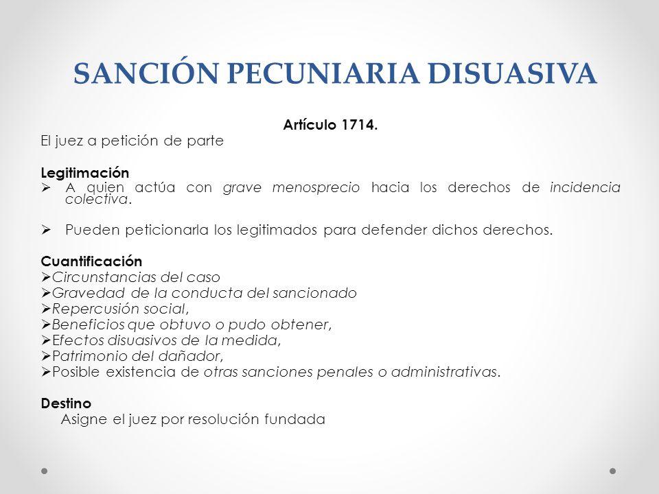 SANCIÓN PECUNIARIA DISUASIVA Artículo 1714. El juez a petición de parte Legitimación A quien actúa con grave menosprecio hacia los derechos de inciden