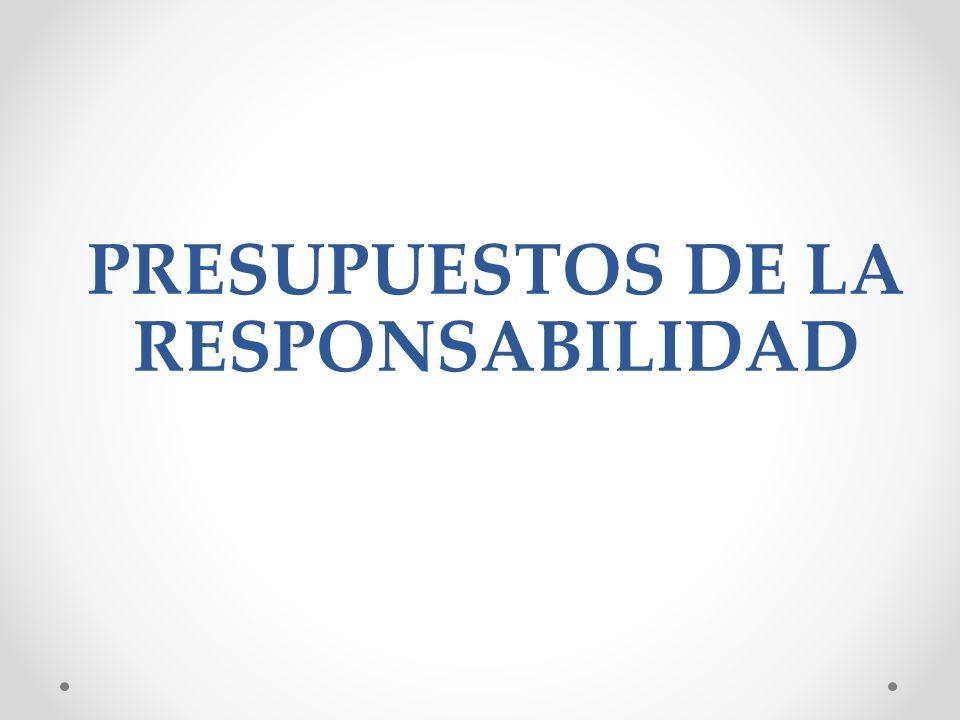 PRESUPUESTOS DE LA RESPONSABILIDAD