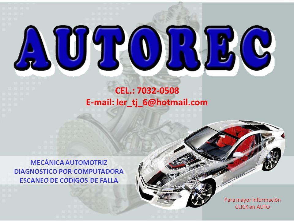 Para mayor información CLICK en AUTO MECÁNICA AUTOMOTRIZ DIAGNOSTICO POR COMPUTADORA ESCANEO DE CODIGOS DE FALLA CEL.: 7032-0508 E-mail: ler_tj_6@hotm