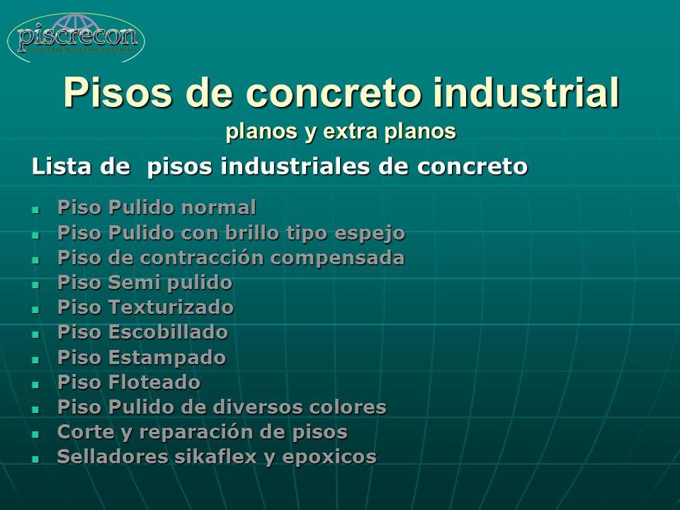Pisos de concreto industrial planos y extra planos Piso Pulido normal Piso Pulido con brillo tipo espejo Piso de contracción compensada Piso Semi puli