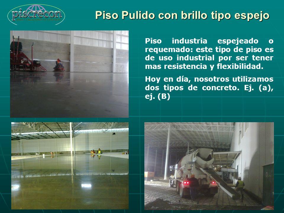 Piso Pulido con brillo tipo espejo Piso industria espejeado o requemado: este tipo de piso es de uso industrial por ser tener mas resistencia y flexib