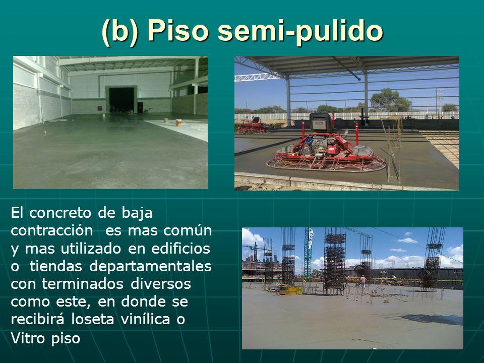 (b) Piso semi-pulido El concreto de baja contracción es mas común y mas utilizado en edificios o tiendas departamentales con terminados diversos como