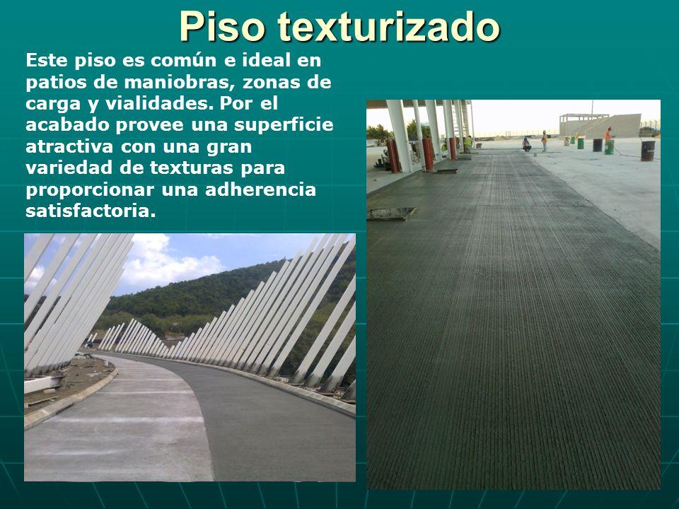 Piso texturizado Este piso es común e ideal en patios de maniobras, zonas de carga y vialidades. Por el acabado provee una superficie atractiva con un