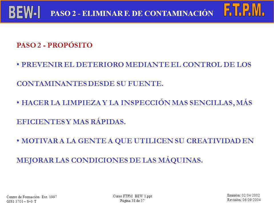 Emisión: 02/04/2002 Revisión: 06/09/2004 Centro de Formación Ext. 1997 GIS1 3701 – S+3 T Curso FTPM BEW 1.ppt Página 38 de 57 PASO 2 - PROPÓSITO PREVE
